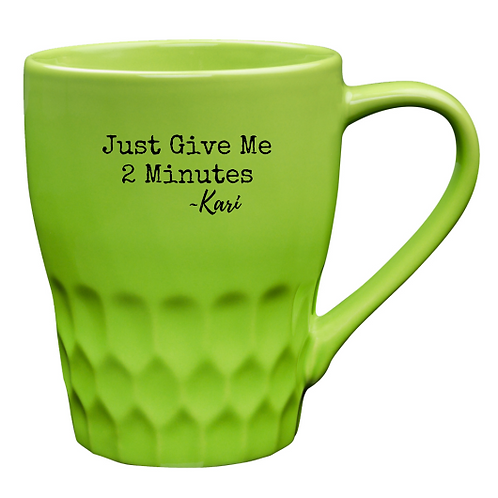 Just Give Me Two Minutes Lime Green 13 oz. Mug