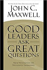 """Good Leaders Ask Great Questions"" John Maxwell"