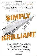 """""""Simply Brilliant"""" William C. Taylor"""