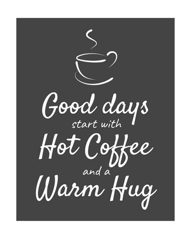 Good Days start with Hot Coffee and a Warm Hug