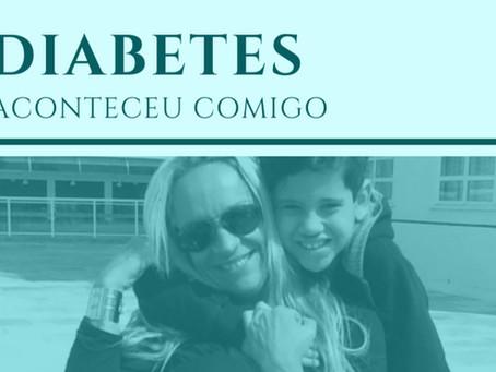 Diabetes: Aconteceu comigo...