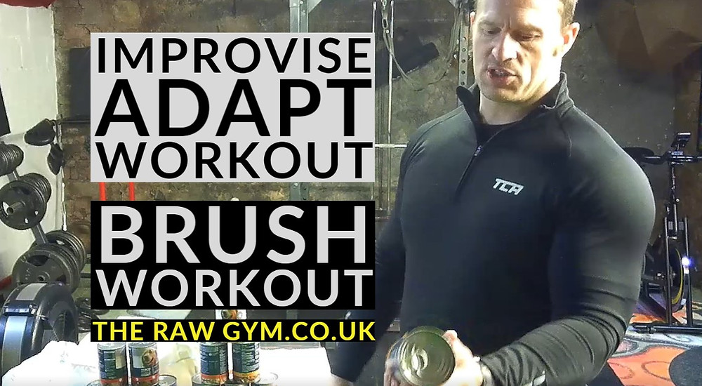 Covid-19 home Brush workout - Improvise adapt overcome. The Raw Gym helps you overcome cabin fever with a fun workout you can do in your home.