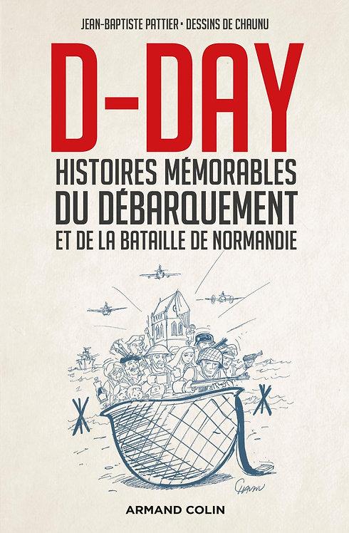 D-Day - Histoires mémorables du Débarquement et de la bataille de Normandie -