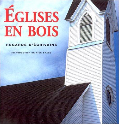 Les Eglises en bois de l'Amérique: regards d'écrivains -Rick Bragg