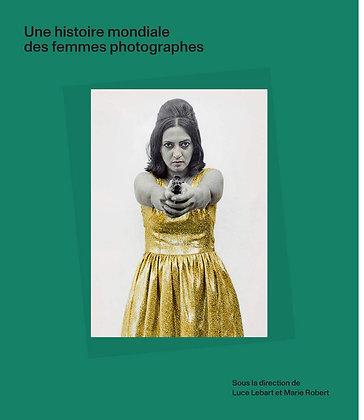 Une histoire mondiale des femmes photographes - Luce Lebart - Marie Robert Livre