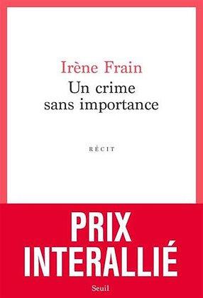 Un crime sans importance  - Irène Frain - Seuil - Prix Interallié