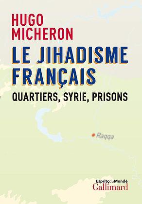 Le Jihadisme Français - Quartiers, Syrie, Prisons- Micheron H  Gallimard