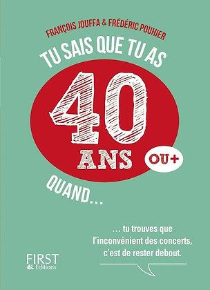 Tu Sais Que Tu As 40 Ans Quand...- Jouffa François - First