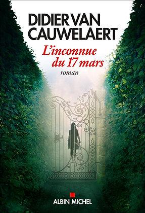 L'inconnue Du 17 Mars - Didier Van Cauwelaert - Albin Michel  - Livre Roman