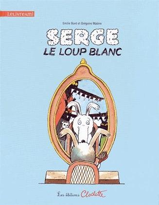 Serge Le Loup Blanc - Bore Emilie - Ed Clochette