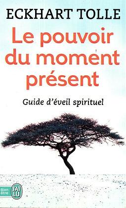Le Pouvoir Du Moment Présent - Guide D'éveil Spirituel Tolle Eckhart - J'ai lu
