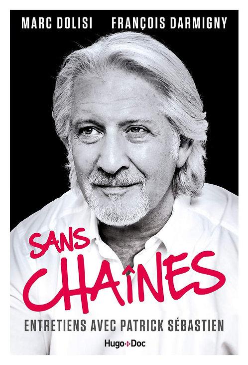 Sans Chaînes - Entretien Avec Patrick Sébastien  -Hugo Doc - 31/10/2019