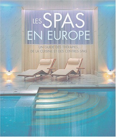 Les Spas En Europe - Un Guiude Des Thérapies, De La Cuisine Et Des Centres Spas