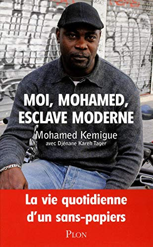 Moi, Mohamed, Esclave Moderne - La Vie Quotidienne D'un Sans-Papiers