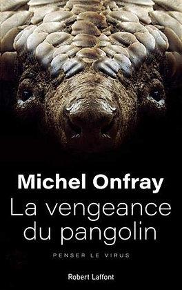 La Vengeance Du Pangolin - Penser Le Virus - Michel Onfray - Robert Laffont Ed.