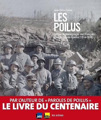 Les Poilus - Lettres Et Témoignages Des Français Dans La Grande Guerre 1914-1918