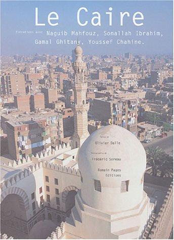 Le Caire - Entretiens Avec Naguib Mahfouz, Sonallah Ibrahim, Gamal Ghitany......