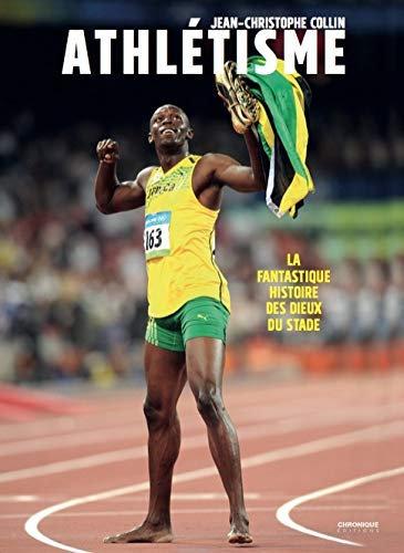L'athlétisme- La Fantastique Histoire Des Dieux Du Stade- Collin Jean-Christophe