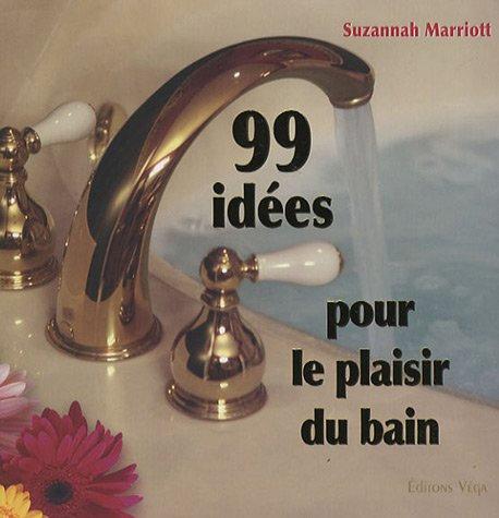 99 Idées Pour Le Plaisir Du Bain - Marriott Susannah - Editions Vega