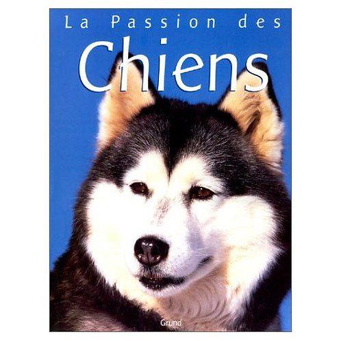 La passion des chiens - Editions Gründ