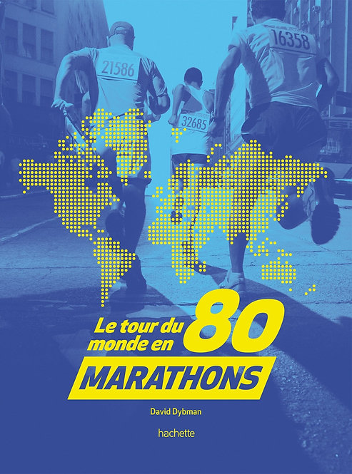 Tour Du Monde En 80 Marathons - David Dybman - Hachette Pratique