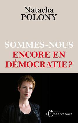 Sommes-Nous Encore En Démocratie ? Polony Natacha - Editions De L' Observatoire