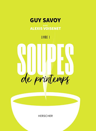 Soupes De Printemps - Livre 1 - Guy Savoy - Editeur : Herscher