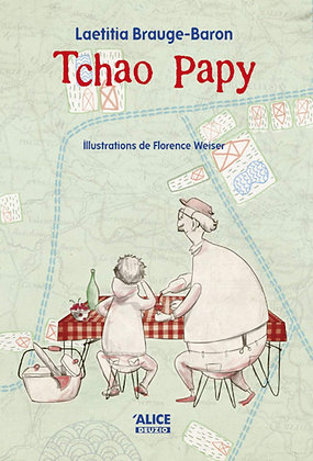 Tchao Papy - Brauge-Baron Laeticia - Alice Editions