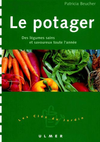 Le Potager : Des Légumes sains et savoureux toute l'année - Patricia Beucher