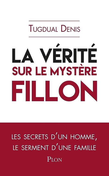 La Vérité Sur Le Mystère Fillon - Tugdual Denis - Plon - Livre politique