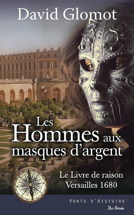 Les Hommes Aux Masques D'argent - Le Livre De Raison.Versailles 1680 - Glomot D.