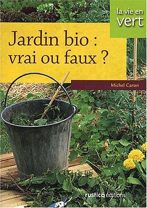 Jardin Bio : Vrai Ou Faux ? Michel Caron - Rustica