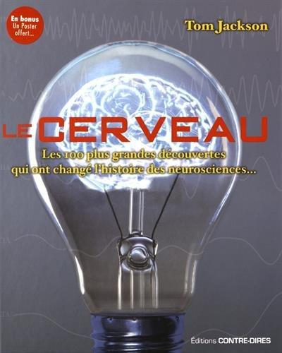 Le Cerveau - Les 100 Plus Grandes Découvertes Qui Ont Changé L'histoire...