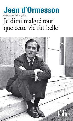 Je Dirai Malgré Tout Que Cette Vie Fut Belle - Jean d'Ormesson - Gallimard