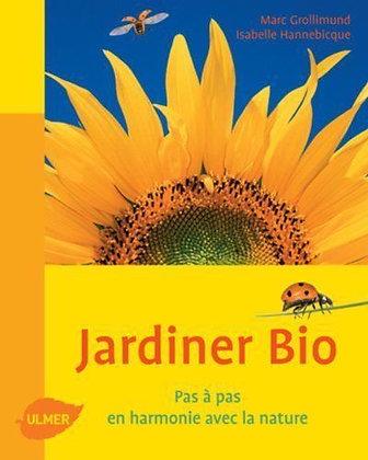 Jardiner Bio - Pas À Pas, En Harmonie Avec La Nature - J. Marc Grollimund