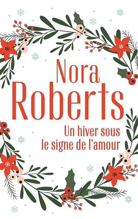 Un Hiver Sous Le Signe De L'amour - Une Famille Pour Noël - Nora Roberts