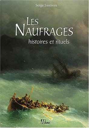 Les Naufrages : Histoires et rituels - Serge Sautereau - Hermé