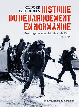 Histoire du débarquement en Normandie. Des origines à la libération de Paris