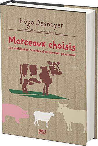 Morceaux Choisis - Les Meilleures Recettes D'un Boucher Passioné -