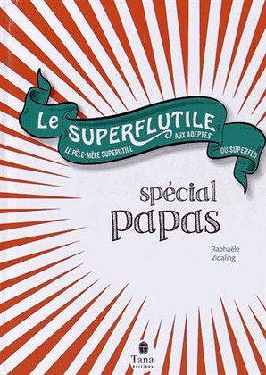 Le Superflutile Spécial Papas -  Raphaële Vidaling