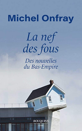 La Nef des fous - Des nouvelles du Bas-Empire - Michel Onfray - Robert Laffont