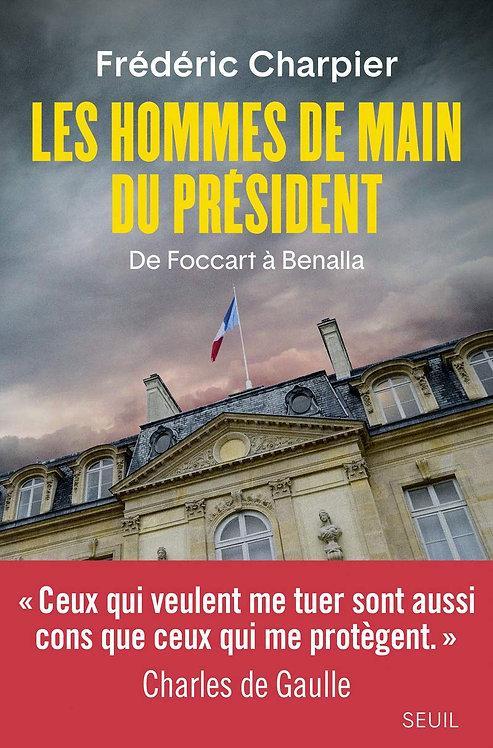Les Hommes De Main Du Président - De Foccart À Benalla - F. Charpier. Seuil