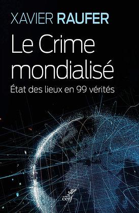 Le Crime mondialisé - Etat des lieux en 99 vérités - Xavier Raufer -Cerf Edition
