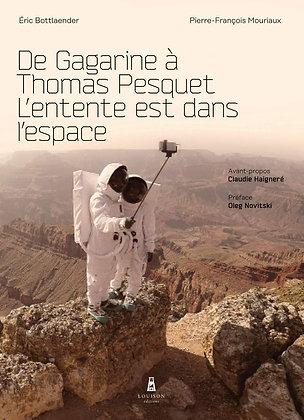 De Gagarine À Thomas Pesquet - L'entente Est Dans L'espace- P. F. Mouriaux