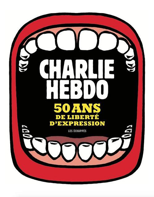 Charlie Hebdo, 50 ans de liberté d'expression  - Editions Echappes