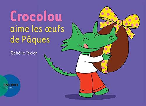 Crocolou aime les oeufs de Pâques - Ophélie Teixier - Actes Sud Junior