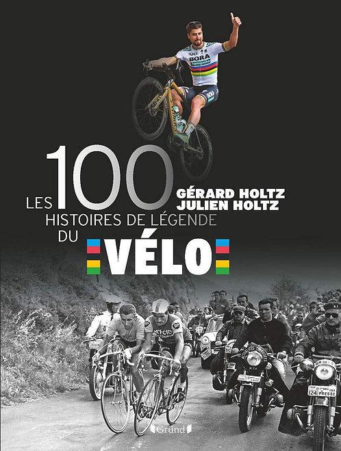 Livre - Les 100 Histoires De Légende Du Vélo - Gérard Holtz - Gründ