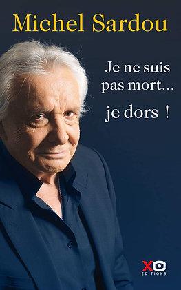 Je Ne Suis Pas Mort - Je Dors ! - Autobigraphie - Michel Sardou - Xo editions