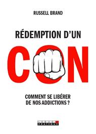 Rédemption D'un Con. Comment Se Libérer De Nos Addictions ? Brand Russell