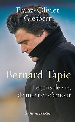 Bernard Tapie - Leçons De Vie, De Mort Et D'amour - Giesbert Franz-Olivier